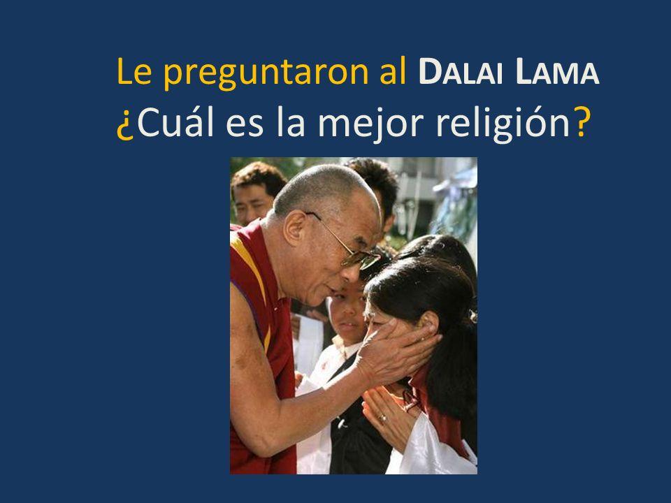 Le preguntaron al D ALAI L AMA ¿Cuál es la mejor religión?