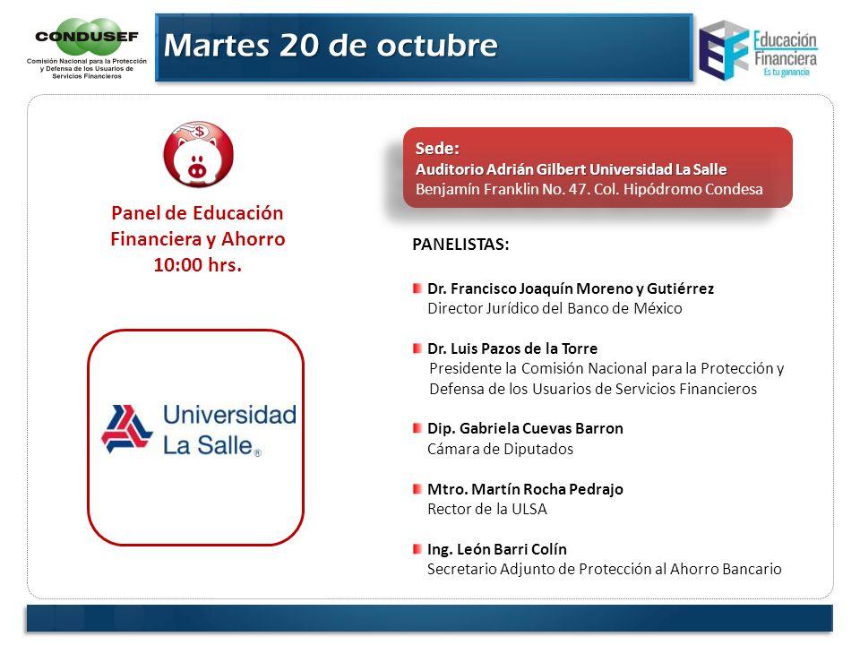 Martes 20 de octubre Panel de Educación Financiera y Ahorro 10:00 hrs. PANELISTAS: Dr. Francisco Joaquín Moreno y Gutiérrez Director Jurídico del Banc