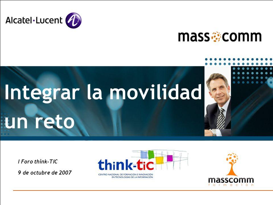 I Foro think-TIC 9 de octubre de 2007 Integrar la movilidad un reto