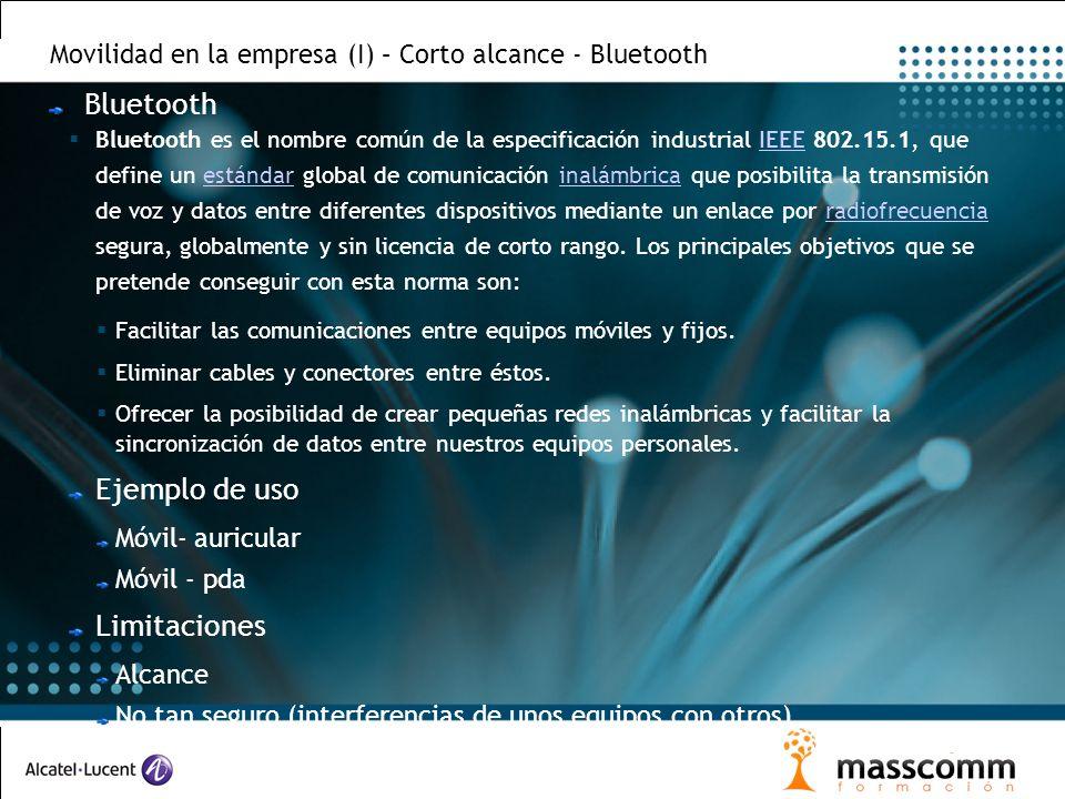 Movilidad en la empresa (I) – Corto alcance - Bluetooth Bluetooth Bluetooth es el nombre común de la especificación industrial IEEE 802.15.1, que define un estándar global de comunicación inalámbrica que posibilita la transmisión de voz y datos entre diferentes dispositivos mediante un enlace por radiofrecuencia segura, globalmente y sin licencia de corto rango.