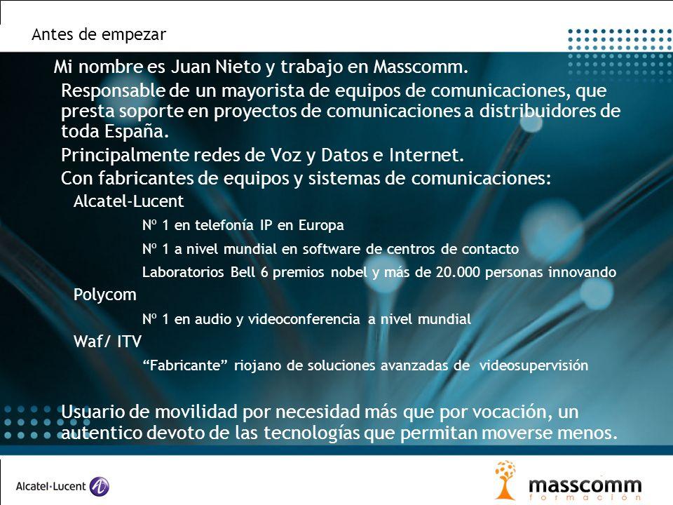 Antes de empezar Mi nombre es Juan Nieto y trabajo en Masscomm. Responsable de un mayorista de equipos de comunicaciones, que presta soporte en proyec