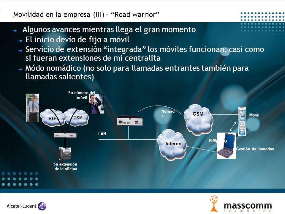Movilidad en la empresa (III) – Road warrior Algunos avances mientras llega el gran momento El inicio devío de fijo a móvil Servicio de extensión inte