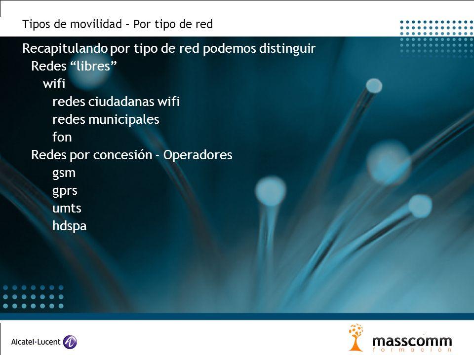 Tipos de movilidad – Por tipo de red Recapitulando por tipo de red podemos distinguir Redes libres wifi redes ciudadanas wifi redes municipales fon Re