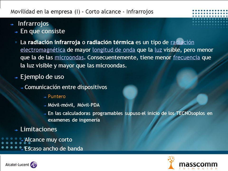 Movilidad en la empresa (I) – Corto alcance - Infrarrojos Infrarrojos En que consiste La radiación infrarroja o radiación térmica es un tipo de radiac