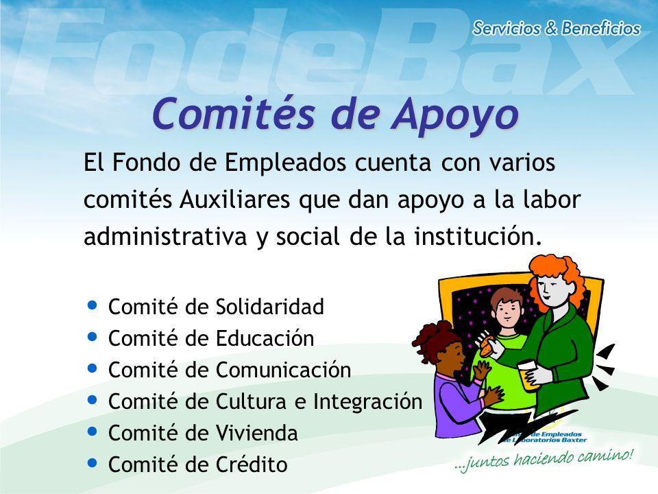 Comités de Apoyo El Fondo de Empleados cuenta con varios comités Auxiliares que dan apoyo a la labor administrativa y social de la institución. Comité