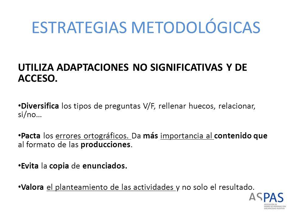ESTRATEGIAS METODOLÓGICAS UTILIZA ADAPTACIONES NO SIGNIFICATIVAS Y DE ACCESO. Diversifica los tipos de preguntas V/F, rellenar huecos, relacionar, si/