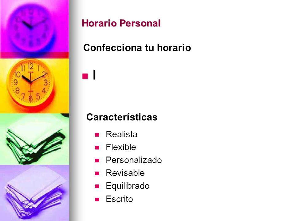 Horario Personal l Confecciona tu horario Características Realista Flexible Personalizado Revisable Equilibrado Escrito