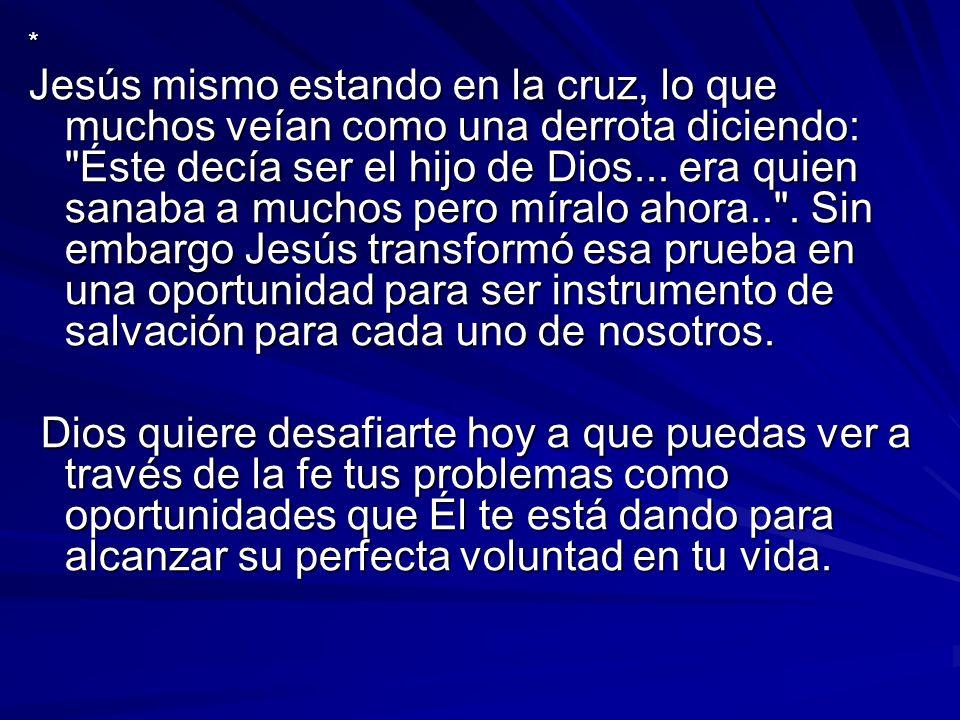 * Jesús mismo estando en la cruz, lo que muchos veían como una derrota diciendo: