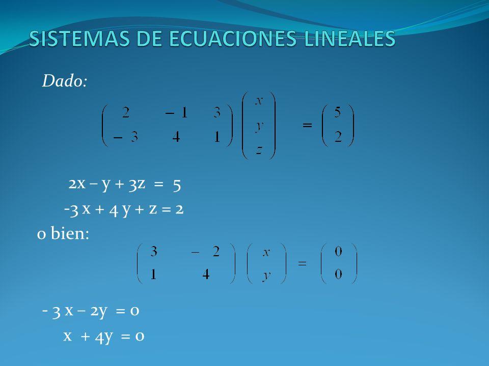 Dado: 2x – y + 3z = 5 -3 x + 4 y + z = 2 o bien: - 3 x – 2y = 0 x + 4y = 0