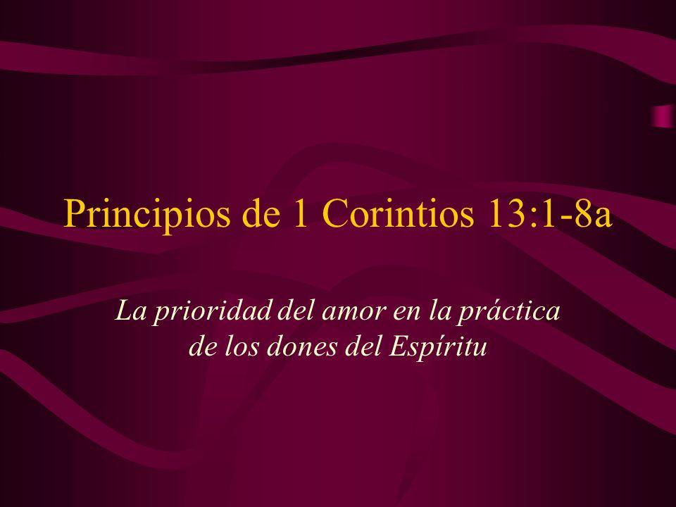 Principios de 1 Corintios 13:1-8a La prioridad del amor en la práctica de los dones del Espíritu