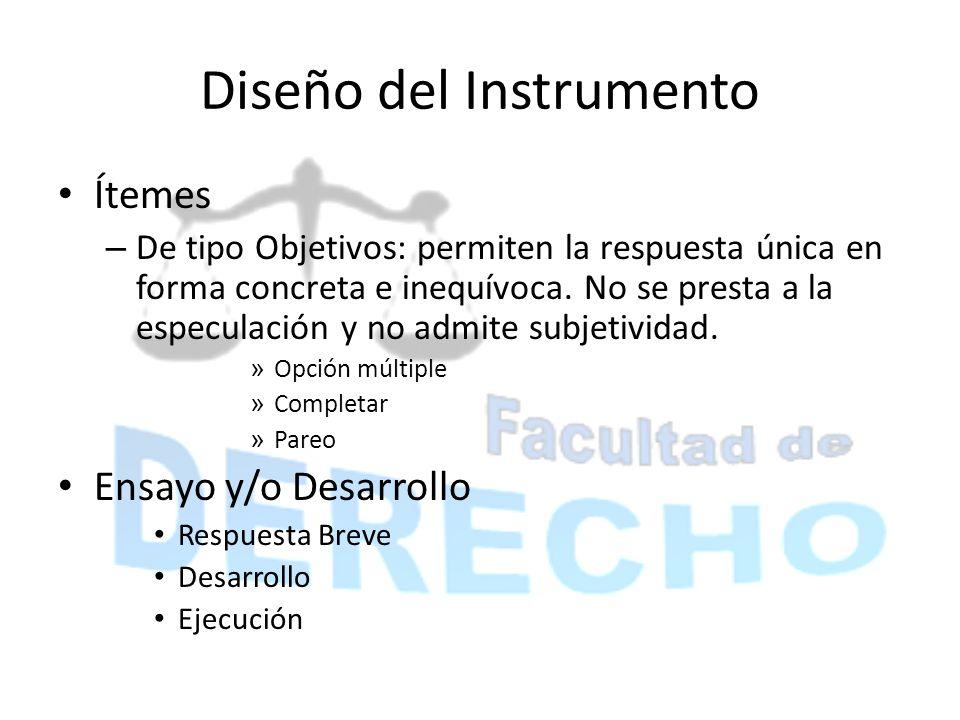 Diseño del Instrumento Ítemes – De tipo Objetivos: permiten la respuesta única en forma concreta e inequívoca. No se presta a la especulación y no adm