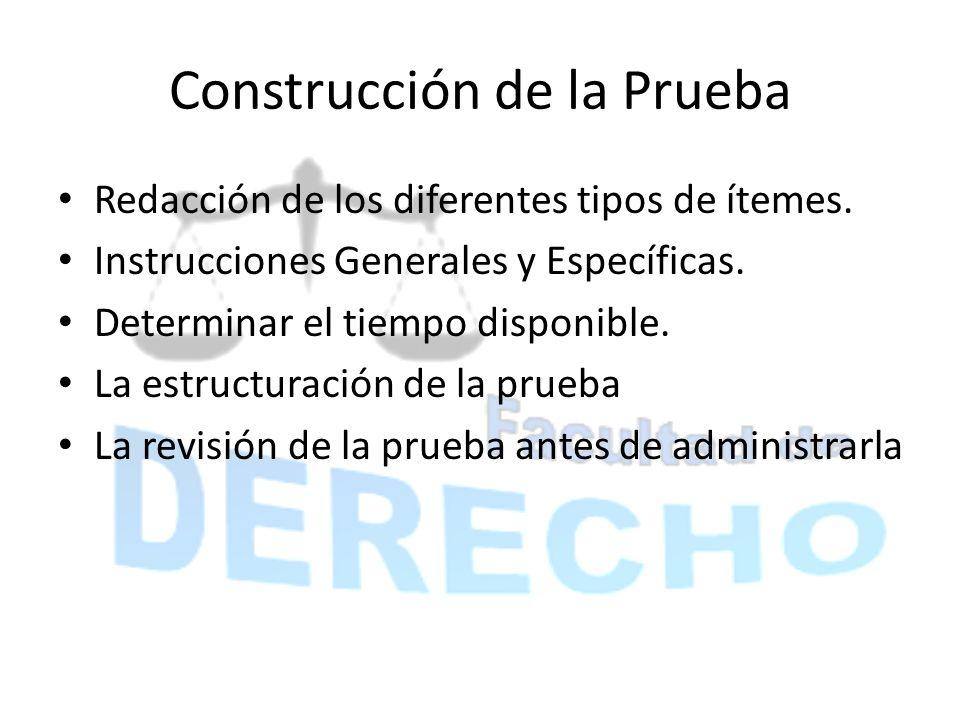 Construcción de la Prueba Redacción de los diferentes tipos de ítemes. Instrucciones Generales y Específicas. Determinar el tiempo disponible. La estr