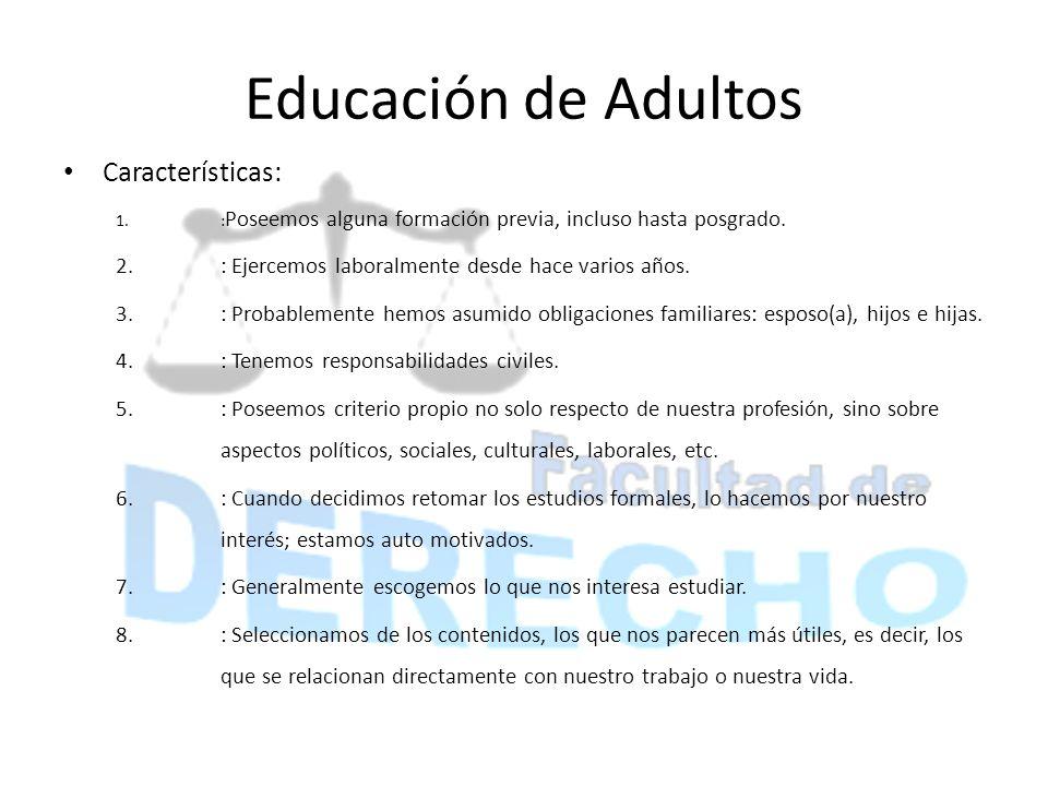 Educación de Adultos Características: 1.: Poseemos alguna formación previa, incluso hasta posgrado. 2.: Ejercemos laboralmente desde hace varios años.