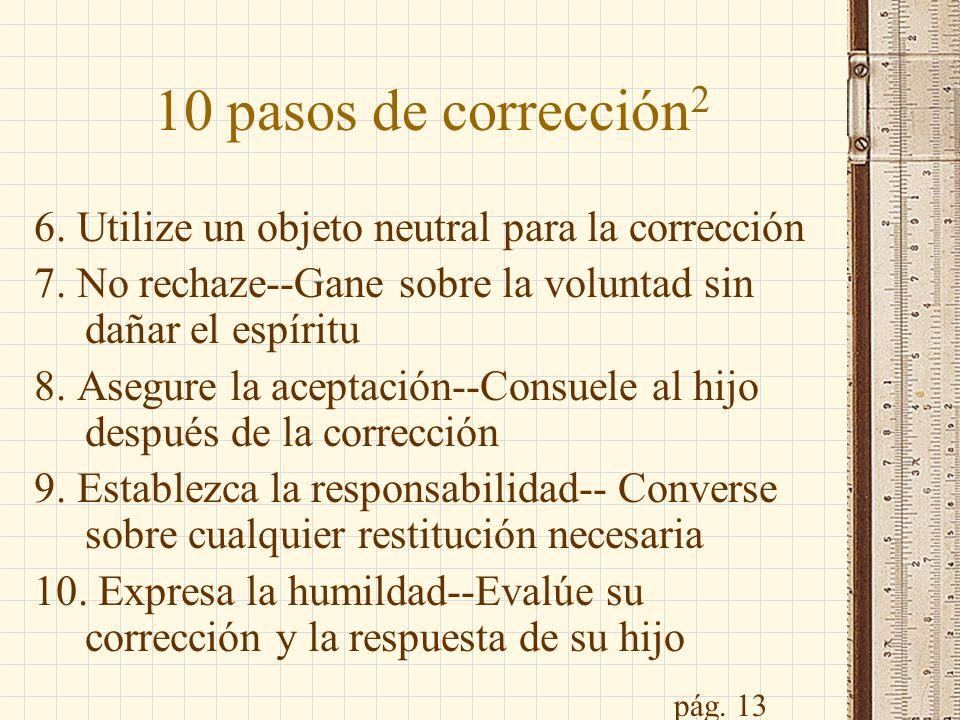 10 pasos de corrección 2 6. Utilize un objeto neutral para la corrección 7. No rechaze--Gane sobre la voluntad sin dañar el espíritu 8. Asegure la ace
