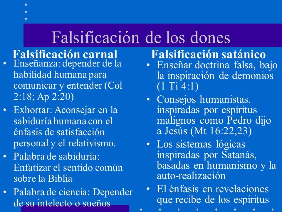 Falsificación de los dones Enseñanza: depender de la habilidad humana para comunicar y entender (Col 2:18; Ap 2:20) Exhortar: Aconsejar en la sabidurí