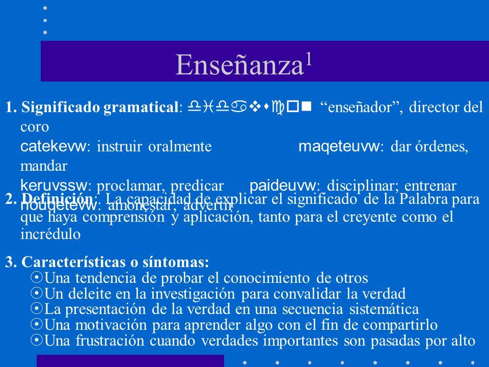 Enseñanza 1 1. Significado gramatical: didavscon enseñador, director del coro catekevw : instruir oralmente maqeteuvw : dar órdenes, mandar keruvssw :
