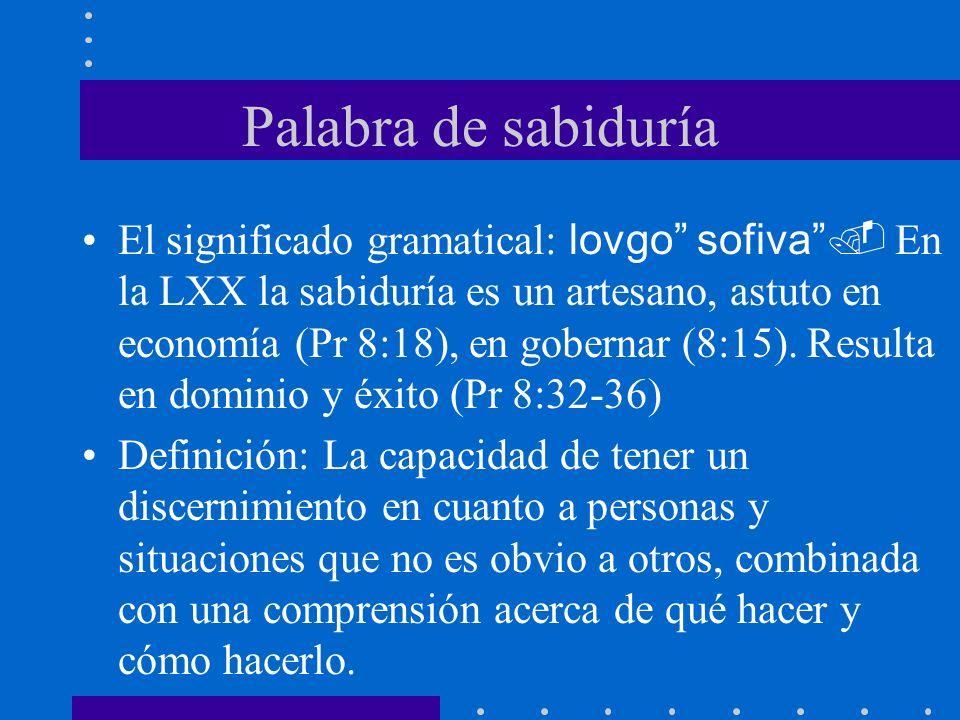 Palabra de sabiduría El significado gramatical: lovgo sofiva. En la LXX la sabiduría es un artesano, astuto en economía (Pr 8:18), en gobernar (8:15).