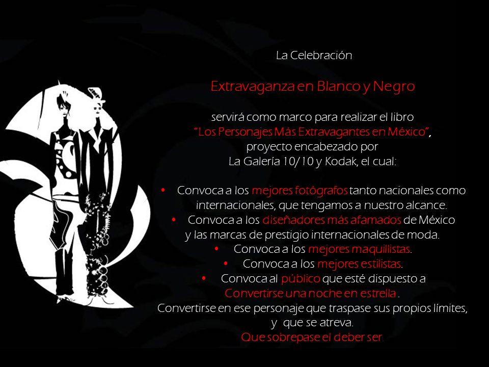 La Celebración Extravaganza en Blanco y Negro servirá como marco para realizar el libro Los Personajes Más Extravagantes en México, proyecto encabezado por La Galería 10/10 y Kodak, el cual: Convoca a los mejores fotógrafos tanto nacionales como internacionales, que tengamos a nuestro alcance.