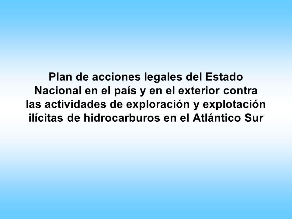 Plan de acciones legales del Estado Nacional en el país y en el exterior contra las actividades de exploración y explotación ilícitas de hidrocarburos