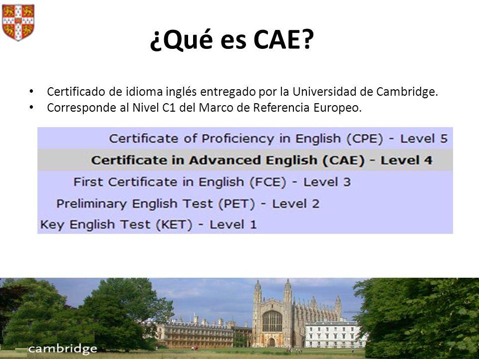 Certificado de idioma inglés entregado por la Universidad de Cambridge. Corresponde al Nivel C1 del Marco de Referencia Europeo. ¿Qué es CAE?