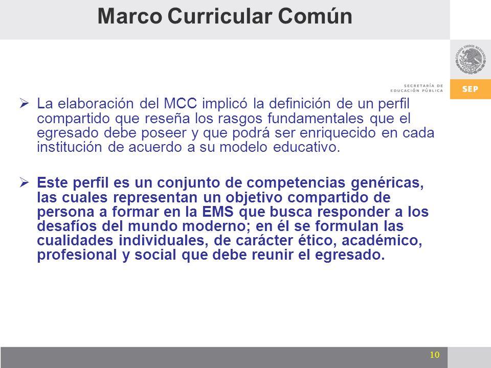 10 Marco Curricular Común La elaboración del MCC implicó la definición de un perfil compartido que reseña los rasgos fundamentales que el egresado deb