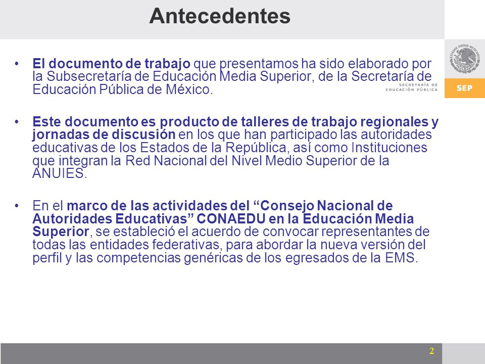 2 Antecedentes El documento de trabajo que presentamos ha sido elaborado por la Subsecretaría de Educación Media Superior, de la Secretaría de Educaci