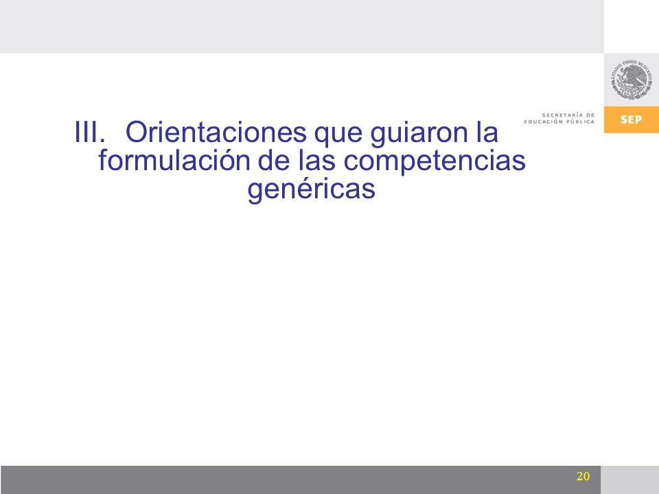 20 III.Orientaciones que guiaron la formulación de las competencias genéricas