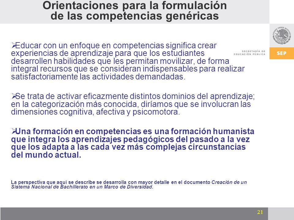 21 Orientaciones para la formulación de las competencias genéricas Educar con un enfoque en competencias significa crear experiencias de aprendizaje p