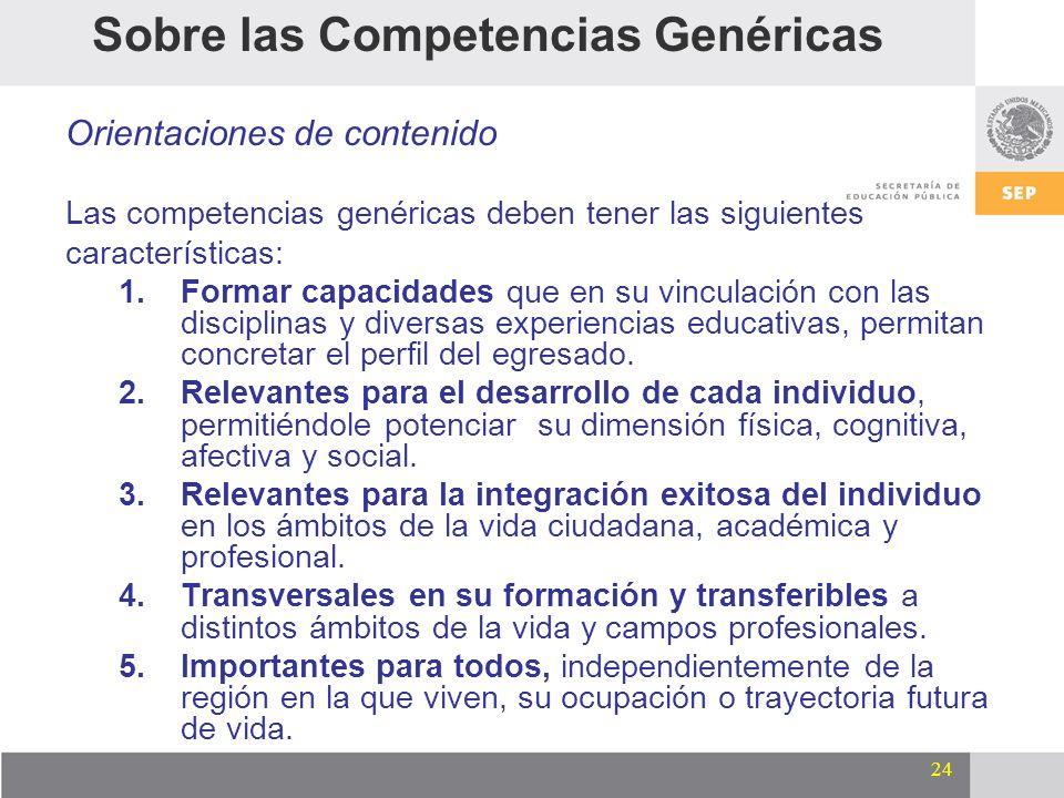 24 Sobre las Competencias Genéricas Orientaciones de contenido Las competencias genéricas deben tener las siguientes características: 1.Formar capacid