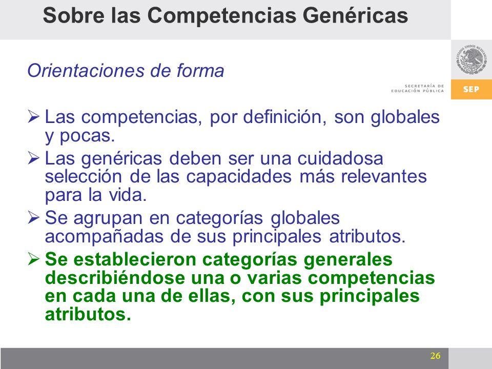 26 Orientaciones de forma Las competencias, por definición, son globales y pocas. Las genéricas deben ser una cuidadosa selección de las capacidades m