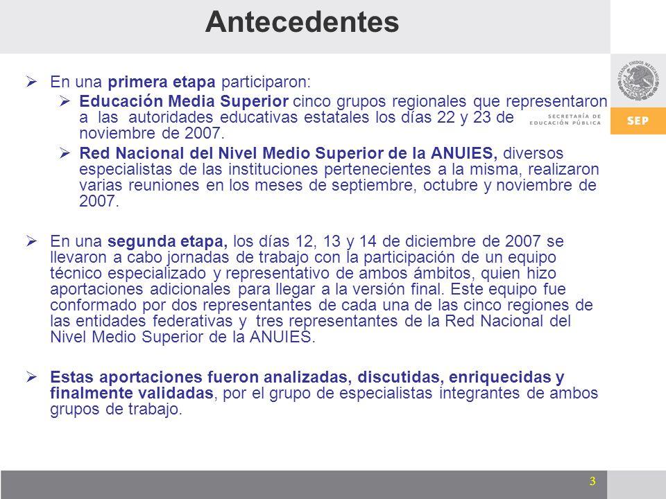 3 Antecedentes En una primera etapa participaron: Educación Media Superior cinco grupos regionales que representaron a las autoridades educativas esta
