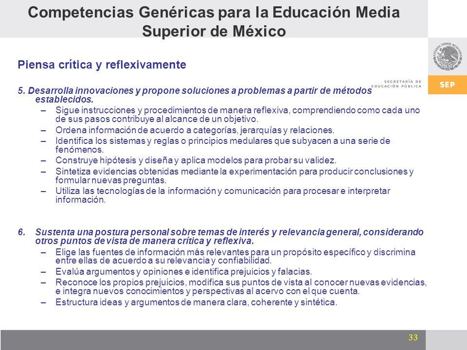 33 Competencias Genéricas para la Educación Media Superior de México Piensa crítica y reflexivamente 5. Desarrolla innovaciones y propone soluciones a