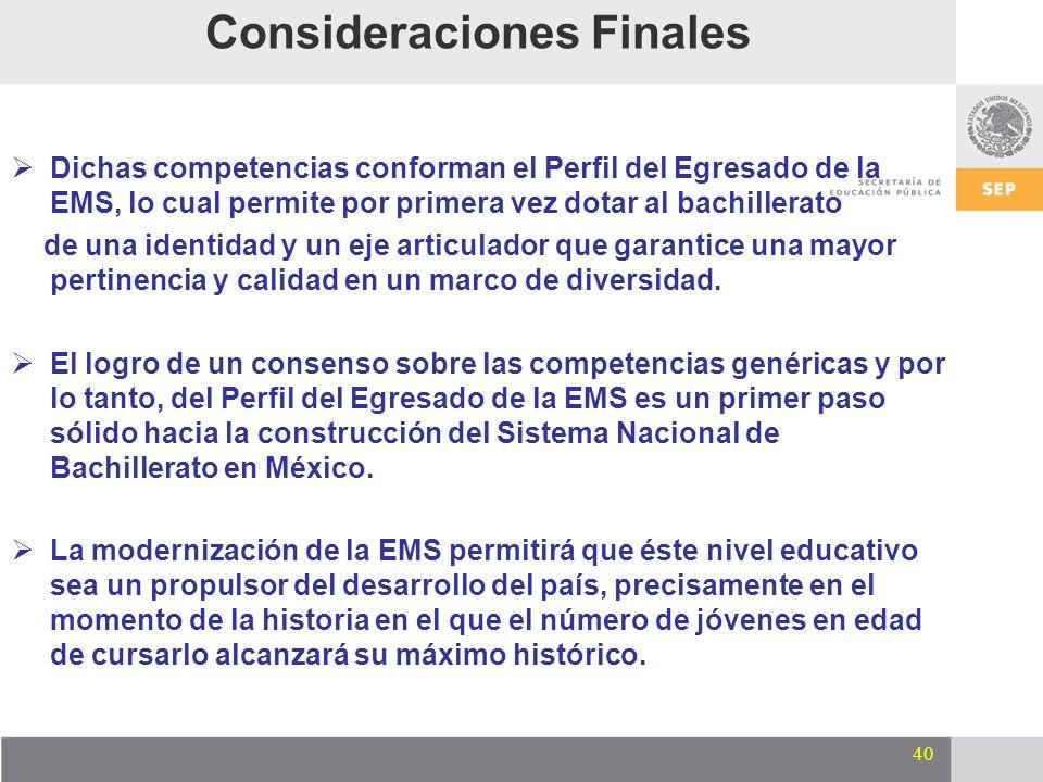 40 Dichas competencias conforman el Perfil del Egresado de la EMS, lo cual permite por primera vez dotar al bachillerato de una identidad y un eje art