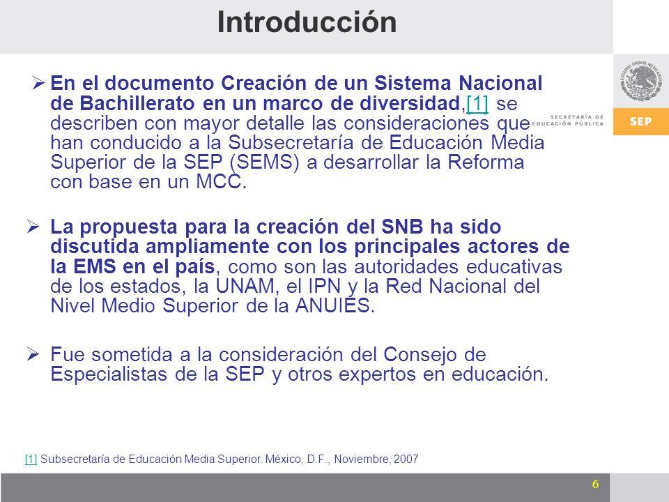 6 La propuesta para la creación del SNB ha sido discutida ampliamente con los principales actores de la EMS en el país, como son las autoridades educa