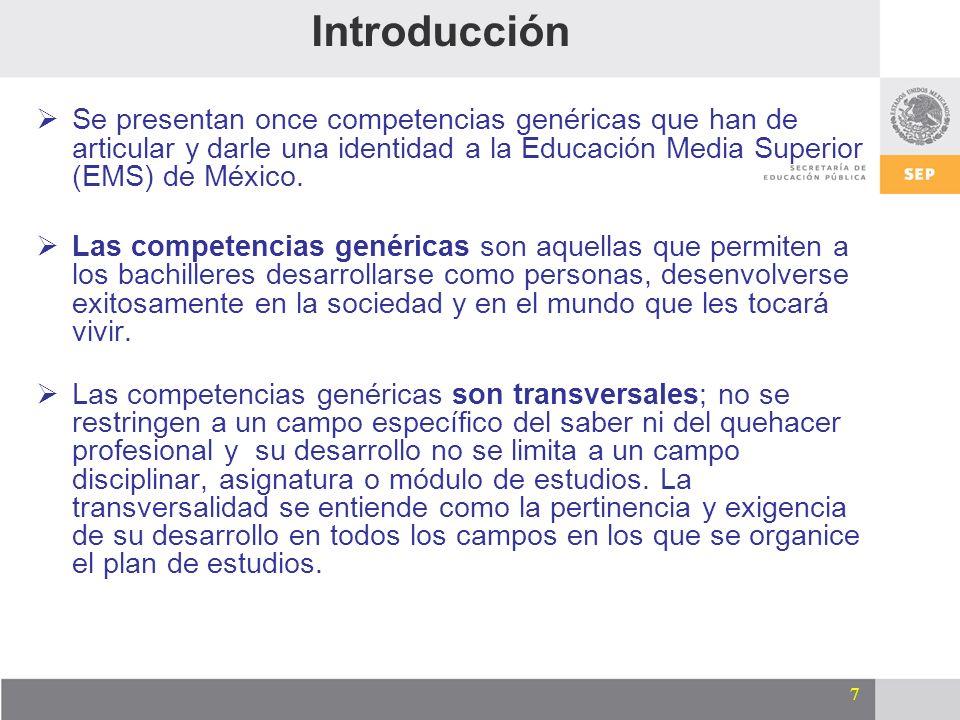 7 Se presentan once competencias genéricas que han de articular y darle una identidad a la Educación Media Superior (EMS) de México. Las competencias