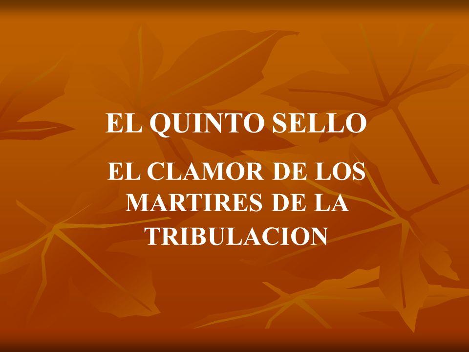 EL QUINTO SELLO EL CLAMOR DE LOS MARTIRES DE LA TRIBULACION