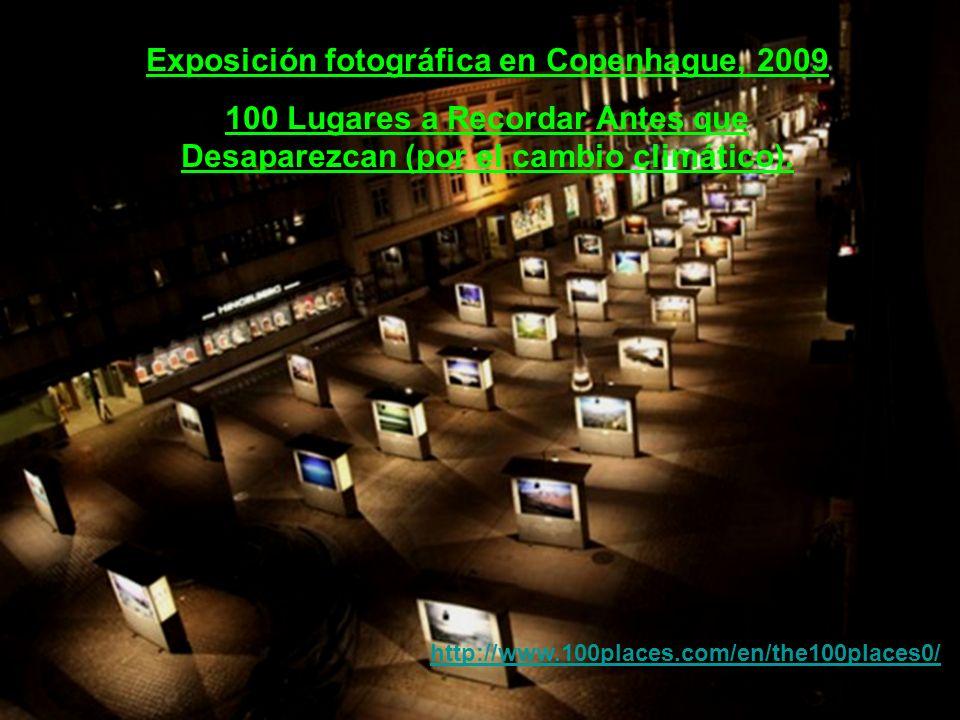 Exposición fotográfica en Copenhague, 2009 100 Lugares a Recordar Antes que Desaparezcan (por el cambio climático). http://www.100places.com/en/the100