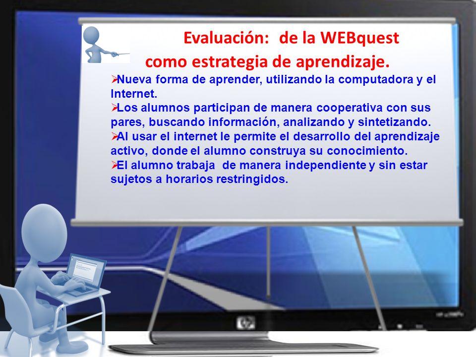 Evaluación: de la WEBquest como estrategia de aprendizaje. Nueva forma de aprender, utilizando la computadora y el Internet. Los alumnos participan de