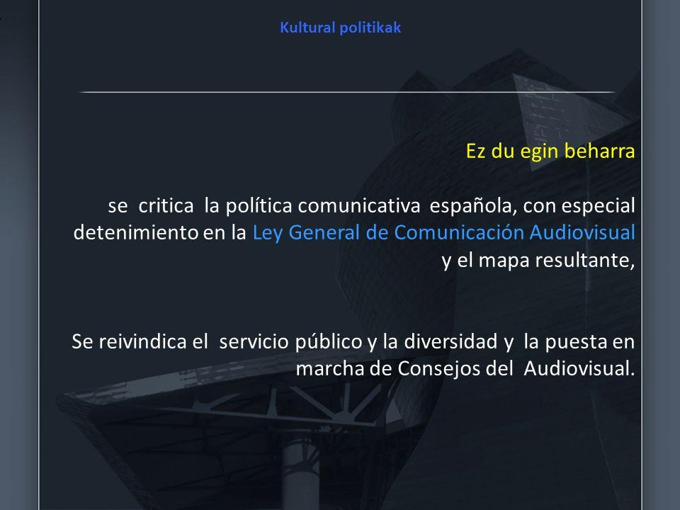 Kultural politikak Ez du egin beharra se critica la política comunicativa española, con especial detenimiento en la Ley General de Comunicación Audiov