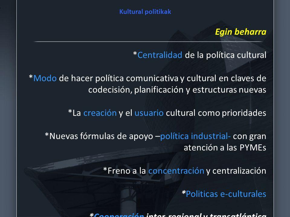 Kultural politikak Egin beharra *Centralidad de la política cultural *Modo de hacer política comunicativa y cultural en claves de codecisión, planific