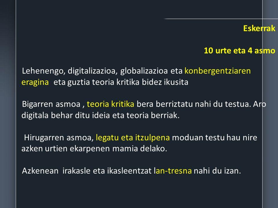 Eskerrak 10 urte eta 4 asmo Lehenengo, digitalizazioa, globalizazioa eta konbergentziaren eragina eta guztia teoria kritika bidez ikusita Bigarren asm