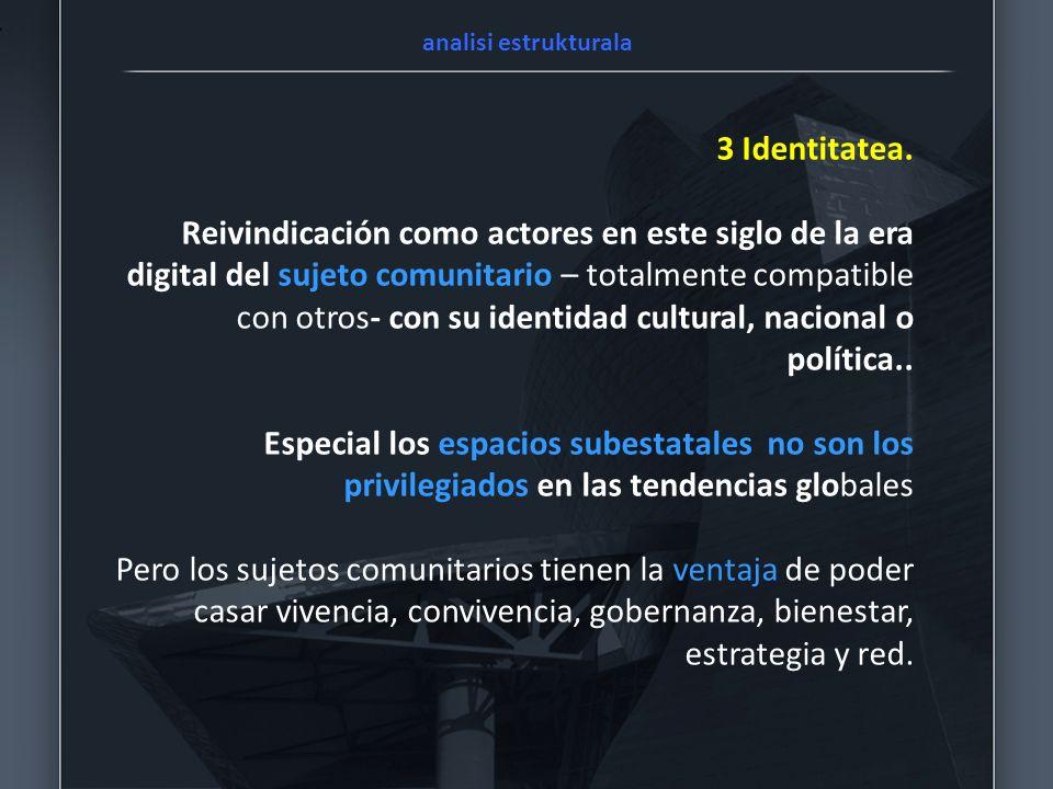3 Identitatea. Reivindicación como actores en este siglo de la era digital del sujeto comunitario – totalmente compatible con otros- con su identidad