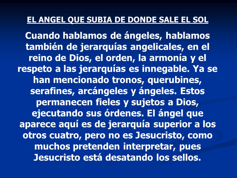 EL ANGEL QUE SUBIA DE DONDE SALE EL SOL Cuando hablamos de ángeles, hablamos también de jerarquías angelicales, en el reino de Dios, el orden, la armo