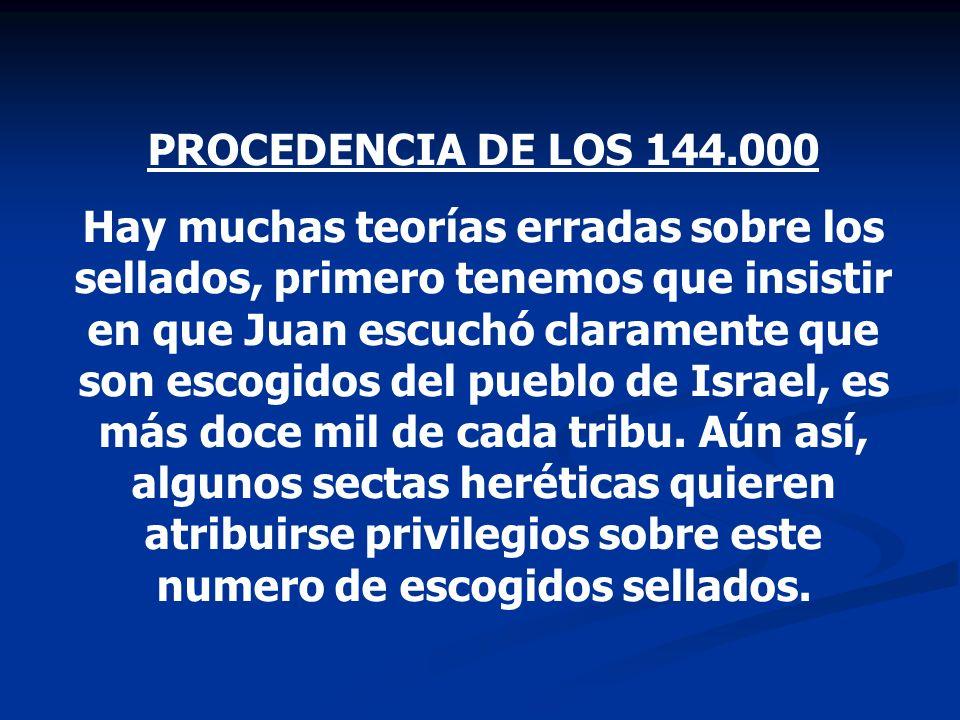 PROCEDENCIA DE LOS 144.000 Hay muchas teorías erradas sobre los sellados, primero tenemos que insistir en que Juan escuchó claramente que son escogido