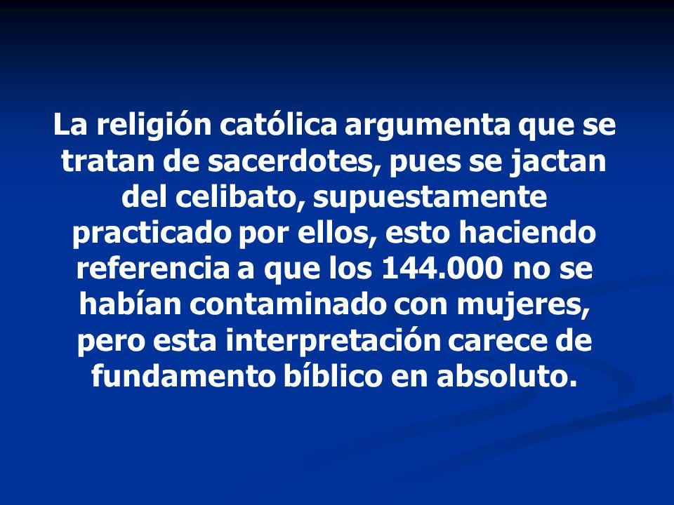 La religión católica argumenta que se tratan de sacerdotes, pues se jactan del celibato, supuestamente practicado por ellos, esto haciendo referencia