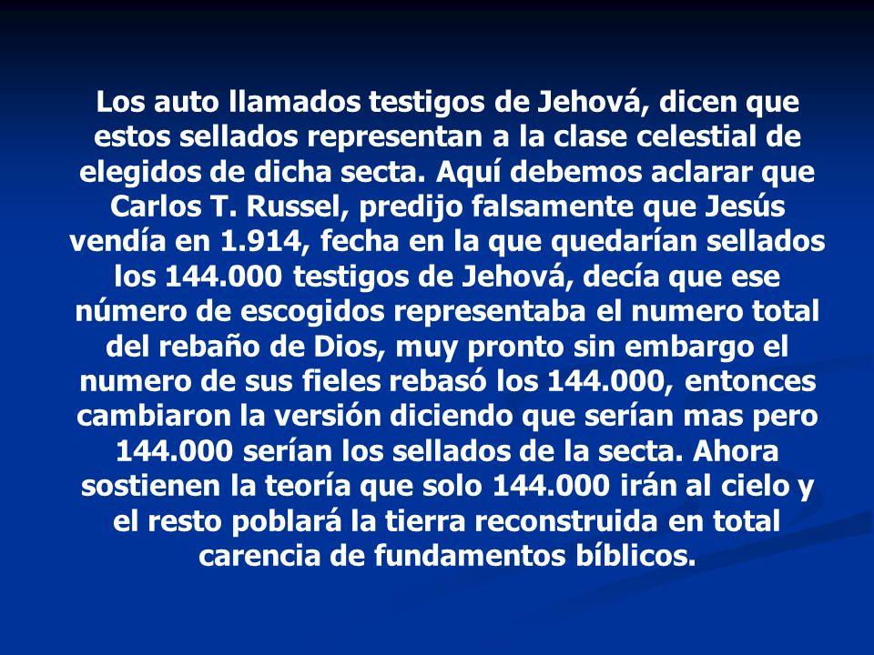 Los auto llamados testigos de Jehová, dicen que estos sellados representan a la clase celestial de elegidos de dicha secta. Aquí debemos aclarar que C