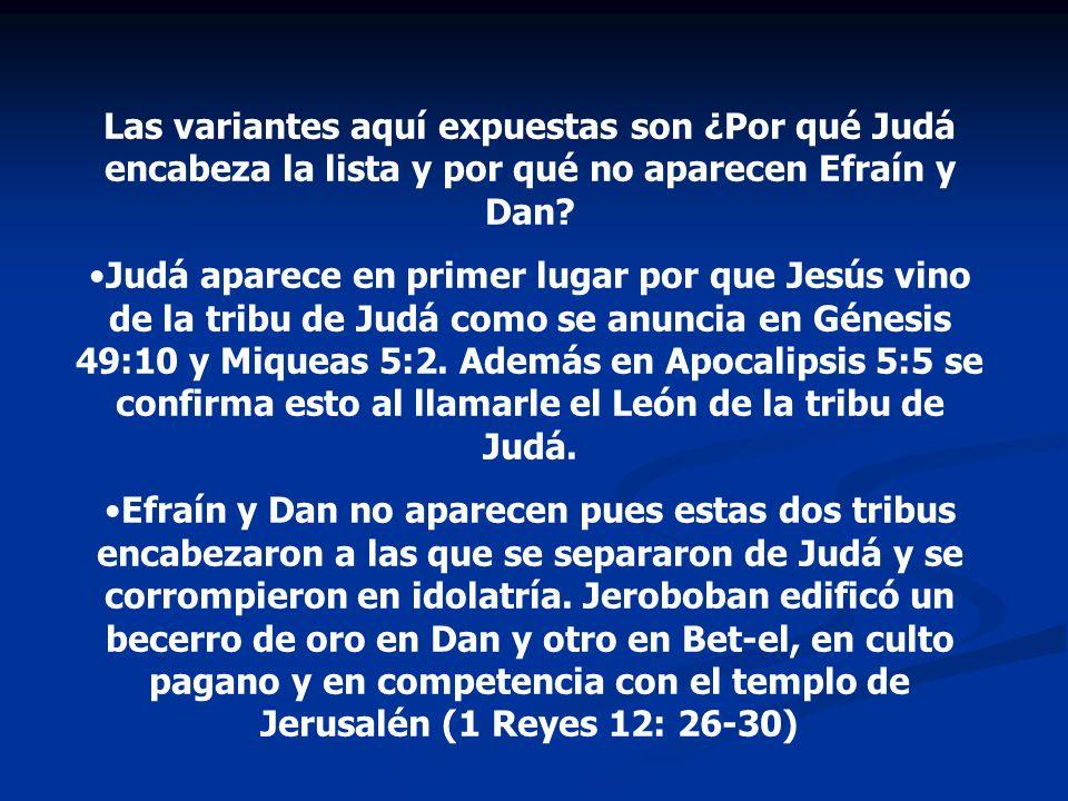 Las variantes aquí expuestas son ¿Por qué Judá encabeza la lista y por qué no aparecen Efraín y Dan? Judá aparece en primer lugar por que Jesús vino d