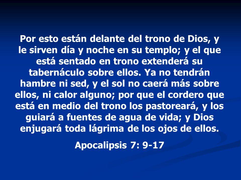 Por esto están delante del trono de Dios, y le sirven día y noche en su templo; y el que está sentado en trono extenderá su tabernáculo sobre ellos. Y