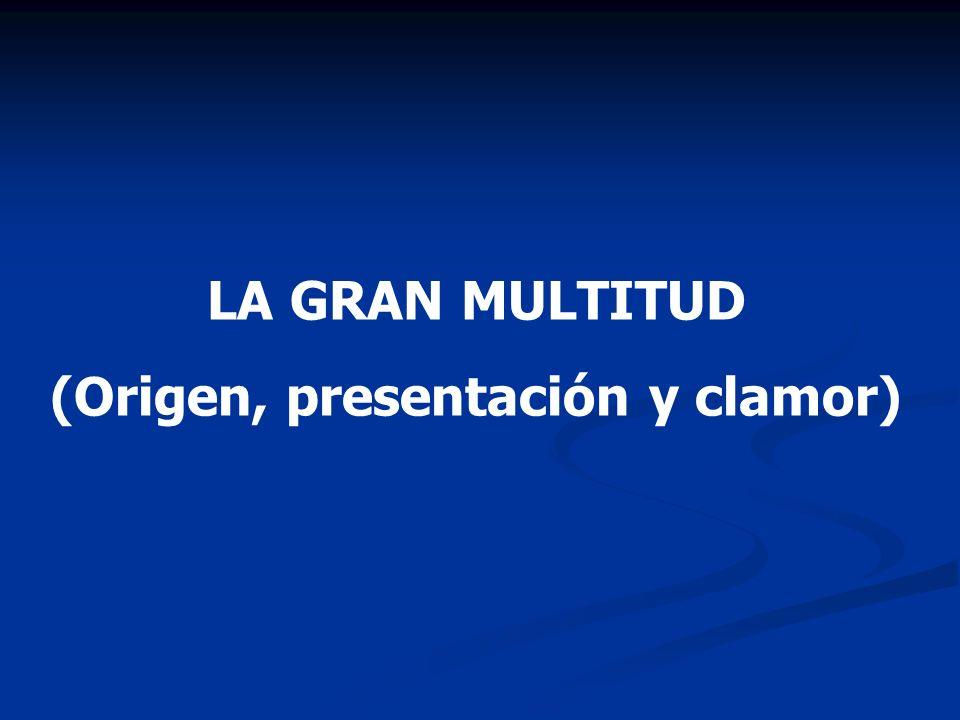 LA GRAN MULTITUD (Origen, presentación y clamor)