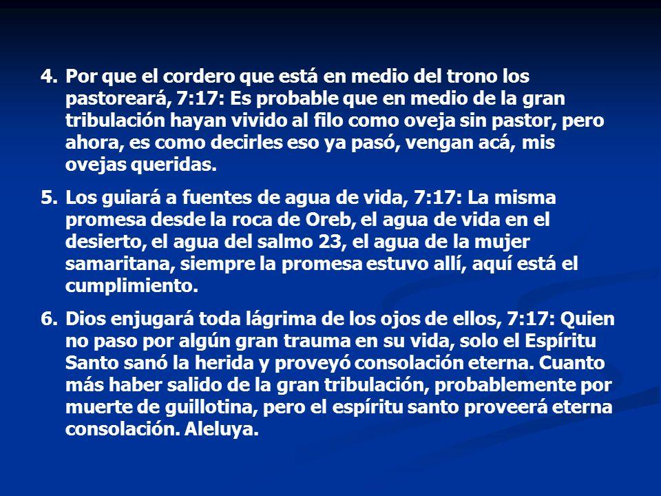 4.Por que el cordero que está en medio del trono los pastoreará, 7:17: Es probable que en medio de la gran tribulación hayan vivido al filo como oveja